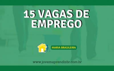 15 Vagas de emprego na Maria Brasileira!